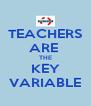 TEACHERS ARE  THE KEY VARIABLE - Personalised Poster A4 size