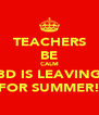 TEACHERS BE CALM 8D IS LEAVING FOR SUMMER! - Personalised Poster A4 size