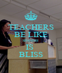 TEACHERS BE LIKE SPANISH IS  BLISS - Personalised Poster A4 size
