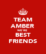 TEAM AMBER WE'RE  BEST FRIENDS - Personalised Poster A4 size