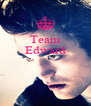 Team Edward    - Personalised Poster A4 size
