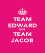 TEAM EDWARD NOT TEAM JACOB - Personalised Poster A4 size
