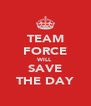 TEAM FORCE WILL SAVE THE DAY - Personalised Poster A4 size