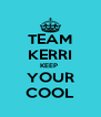 TEAM KERRI KEEP  YOUR COOL - Personalised Poster A4 size