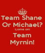 Team Shane  Or Michael? Come on! Team Myrnin! - Personalised Poster A4 size