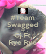 #Team Swagged Up Cj Ft. Rye Rye - Personalised Poster A4 size