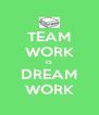 TEAM WORK IS DREAM WORK - Personalised Poster A4 size
