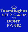 TeamHughes KEEP CALM AND DONT  PANIC - Personalised Poster A4 size