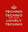 TECHNO TECHNO AND MORE LOVELY TECHNO - Personalised Poster A4 size