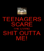 TEENAGERS SCARE THE LIVING SHIT OUTTA ME! - Personalised Poster A4 size