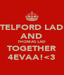 TELFORD LAD AND THOMAS LAD TOGETHER 4EVAA!<3 - Personalised Poster A4 size