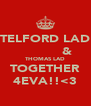 TELFORD LAD            & THOMAS LAD TOGETHER 4EVA!!<3 - Personalised Poster A4 size