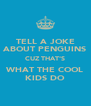 TELL A JOKE ABOUT PENGUINS CUZ THAT'S WHAT THE COOL KIDS DO - Personalised Poster A4 size