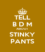 TELL B D M ABOUT STINKY PANTS - Personalised Poster A4 size