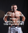 TELL ME HOW IT FEELS WHEN I  KNOCK YOU THE FUCK OUT - Personalised Poster A4 size