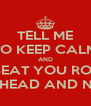 TELL ME TO KEEP CALM AND I'LL BEAT YOU ROUND THE HEAD AND NECK - Personalised Poster A4 size