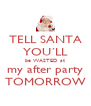 TELL SANTA YOU´LL be WASTED at my after party TOMORROW - Personalised Poster A4 size