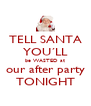 TELL SANTA YOU´LL be WASTED at our after party TONIGHT - Personalised Poster A4 size