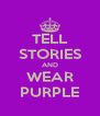TELL STORIES AND WEAR PURPLE - Personalised Poster A4 size