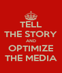 TELL THE STORY AND OPTIMIZE THE MEDIA - Personalised Poster A4 size