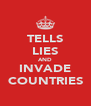TELLS LIES AND INVADE COUNTRIES - Personalised Poster A4 size