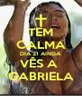 TEM CALMA DIA 21 AINDA VÊS A  GABRIELA - Personalised Poster A4 size
