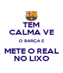 TEM CALMA VE O BARÇA E METE O REAL NO LIXO - Personalised Poster A4 size