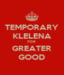 TEMPORARY KLELENA FOR GREATER GOOD - Personalised Poster A4 size