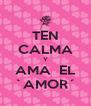 TEN CALMA Y AMA  EL `AMOR´ - Personalised Poster A4 size