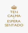 TEN CALMA Y ESPERA SENTADO - Personalised Poster A4 size
