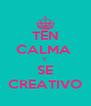 TEN CALMA  Y  SE CREATIVO - Personalised Poster A4 size