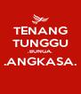 TENANG TUNGGU .BUNGA. .ANGKASA.  - Personalised Poster A4 size