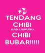 TENDANG CHIBI DAN DUKUNG CHIBI  BUBAR!!!!! - Personalised Poster A4 size