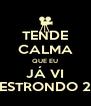 TENDE CALMA QUE EU JÁ VI ESTRONDO 2 - Personalised Poster A4 size