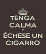 TENGA CALMA Y ÉCHESE UN CIGARRO - Personalised Poster A4 size