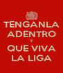 TENGANLA ADENTRO Y QUE VIVA LA LIGA - Personalised Poster A4 size