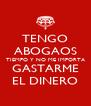 TENGO ABOGAOS TIEMPO Y NO ME IMPORTA GASTARME EL DINERO - Personalised Poster A4 size