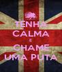 TENHA CALMA E CHAME UMA PUTA - Personalised Poster A4 size