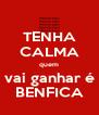 TENHA CALMA quem vai ganhar é BENFICA - Personalised Poster A4 size