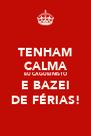 TENHAM CALMA EU CAGUEI NISTO E BAZEI DE FÉRIAS! - Personalised Poster A4 size
