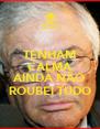 TENHAM CALMA QUE AINDA NÃO ROUBEI TUDO - Personalised Poster A4 size