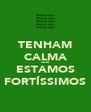 TENHAM CALMA QUE ESTAMOS FORTÍSSIMOS - Personalised Poster A4 size