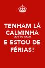TENHAM LÁ CALMINHA QUE EU BAZEI E ESTOU DE FÉRIAS! - Personalised Poster A4 size