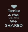 Tenkz 4 the  Little Time We  SHARED - Personalised Poster A4 size
