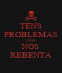 TENS PROBLEMAS LIGA NOS REBENTA - Personalised Poster A4 size