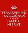 TENU RANI MEI  BANADUNGA CHALEGI JO SAATH HEERIYE - Personalised Poster A4 size