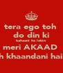 tera ego toh  do din ki kahaani ha lekin meri AKAAD  toh khaandani hai. ;) - Personalised Poster A4 size