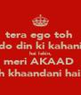 tera ego toh  do din ki kahani hai lekin, meri AKAAD  toh khaandani hai. ;) - Personalised Poster A4 size