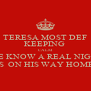 TERESA MOST DEF KEEPING  CALM SHE KNOW A REAL NIGGA IS  ON HIS WAY HOME - Personalised Poster A4 size
