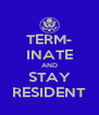 TERM- INATE AND STAY RESIDENT - Personalised Poster A4 size